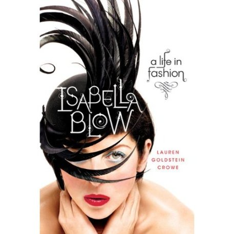 Isabella Blow: A Life in Fashion by Lauren Goldstein Crowe (Thomas Dunne Books)