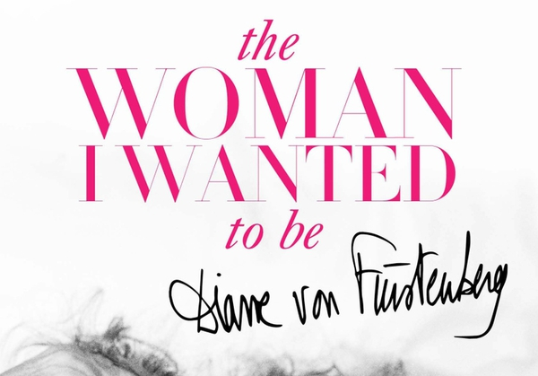 The Woman I Wanted to Be by Diane von Furstenberg (Simon & Schuster)